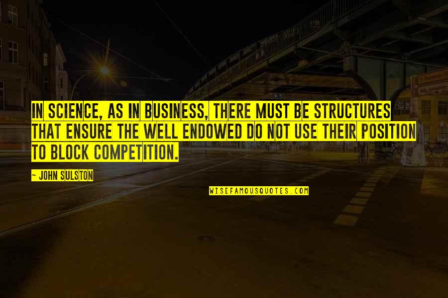 No 1 Position Quotes By John Sulston: In science, as in business, there must be