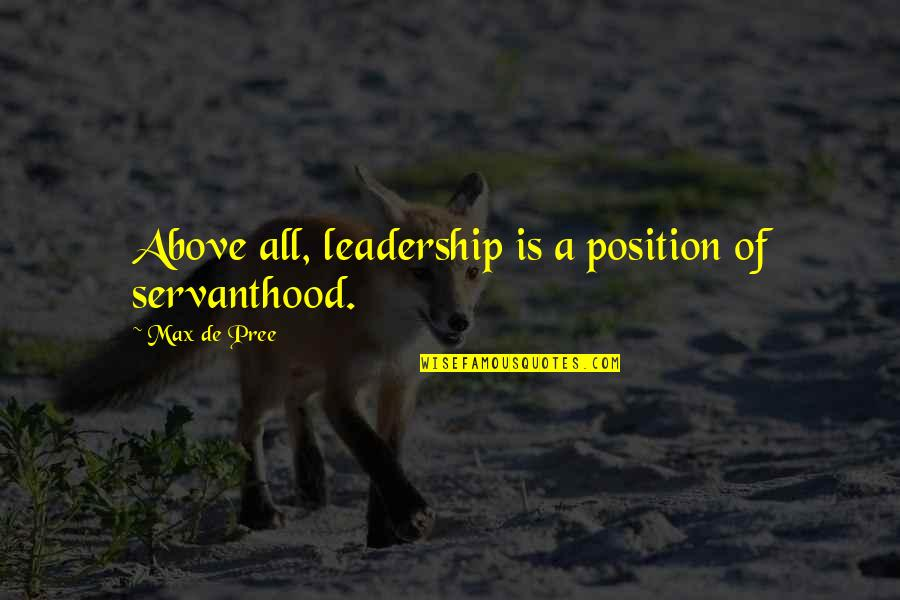 No 1 Position Quotes By Max De Pree: Above all, leadership is a position of servanthood.