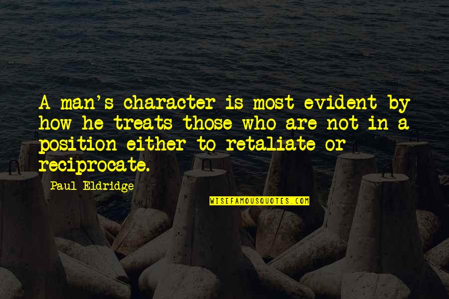 No 1 Position Quotes By Paul Eldridge: A man's character is most evident by how