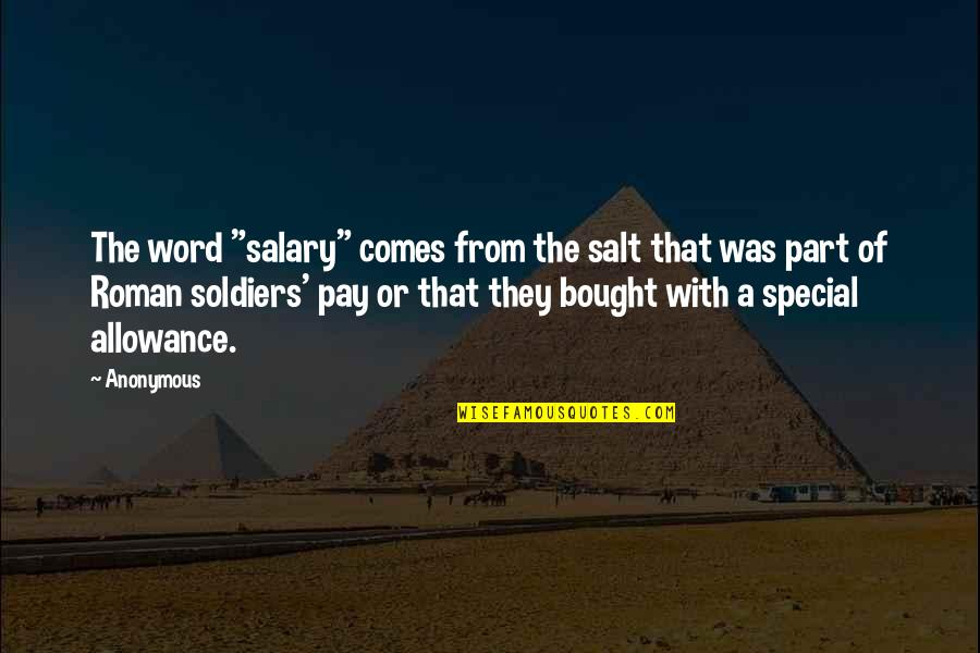 """No Allowance Quotes By Anonymous: The word """"salary"""" comes from the salt that"""