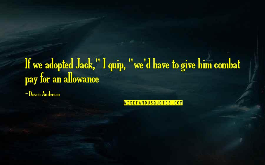 """No Allowance Quotes By Daven Anderson: If we adopted Jack,"""" I quip, """"we'd have"""