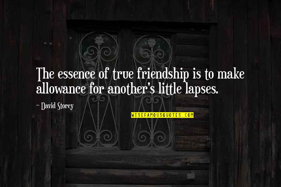 No Allowance Quotes By David Storey: The essence of true friendship is to make