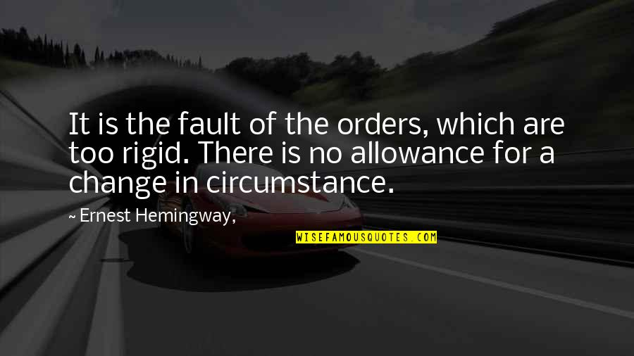 No Allowance Quotes By Ernest Hemingway,: It is the fault of the orders, which