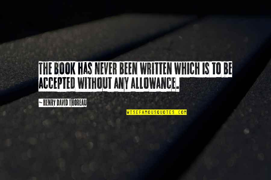 No Allowance Quotes By Henry David Thoreau: The book has never been written which is