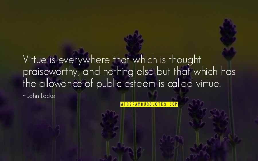 No Allowance Quotes By John Locke: Virtue is everywhere that which is thought praiseworthy;