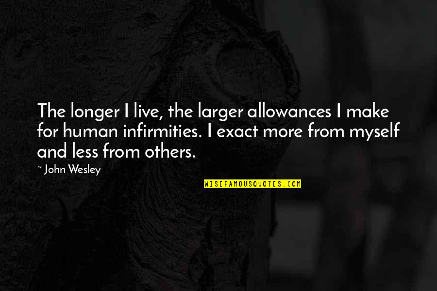 No Allowance Quotes By John Wesley: The longer I live, the larger allowances I
