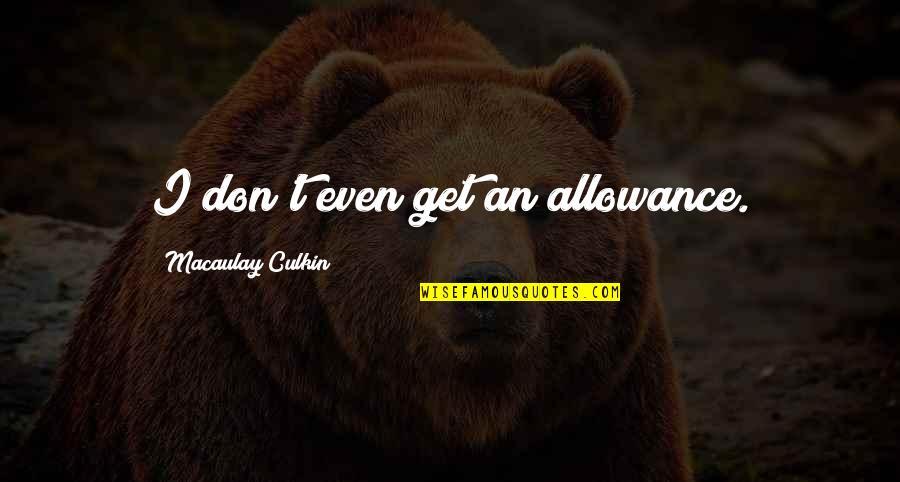 No Allowance Quotes By Macaulay Culkin: I don't even get an allowance.