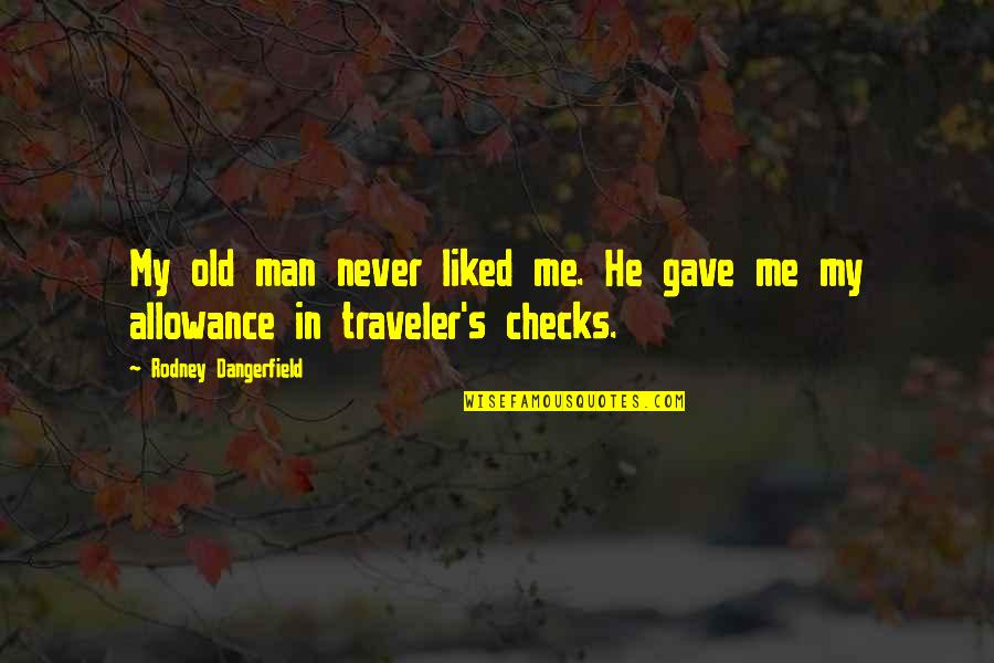 No Allowance Quotes By Rodney Dangerfield: My old man never liked me. He gave