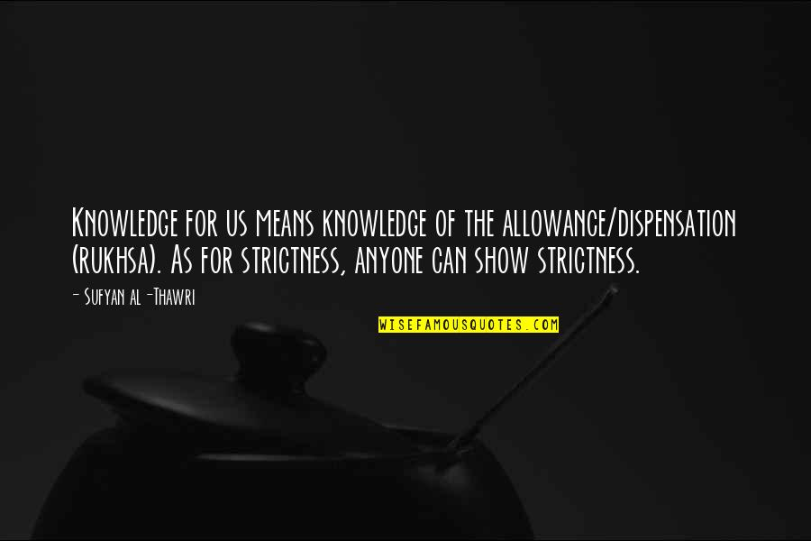 No Allowance Quotes By Sufyan Al-Thawri: Knowledge for us means knowledge of the allowance/dispensation