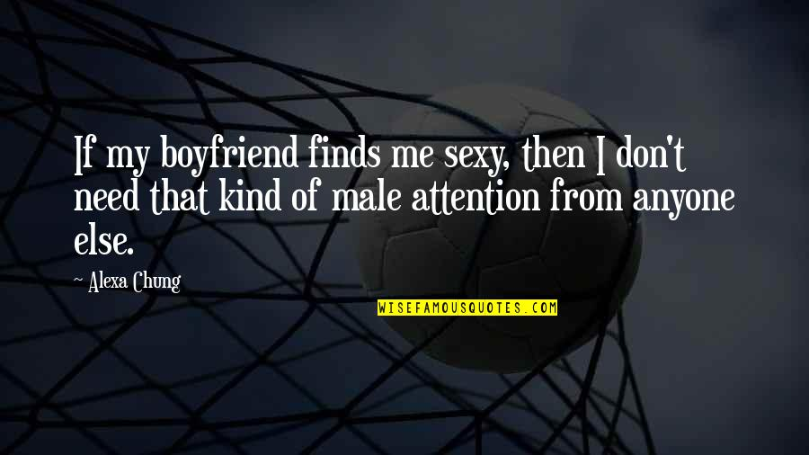 No Attention From Boyfriend Quotes By Alexa Chung: If my boyfriend finds me sexy, then I
