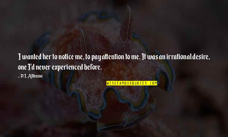 No Attention From Boyfriend Quotes By P.I. Alltraine: I wanted her to notice me, to pay