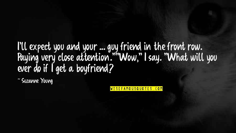 No Attention From Boyfriend Quotes By Suzanne Young: I'll expect you and your ... guy friend