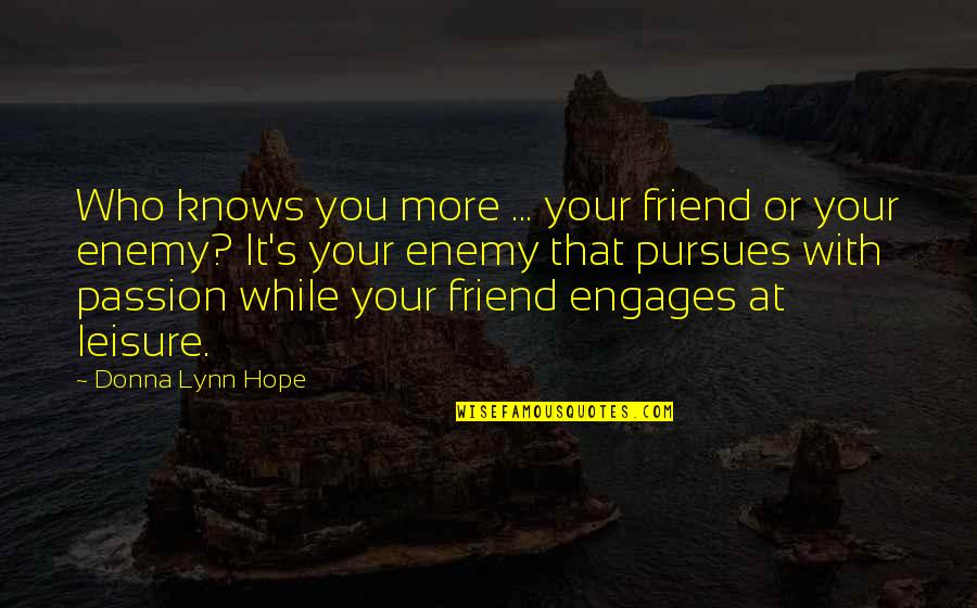 No Bark Noonan Quotes By Donna Lynn Hope: Who knows you more ... your friend or