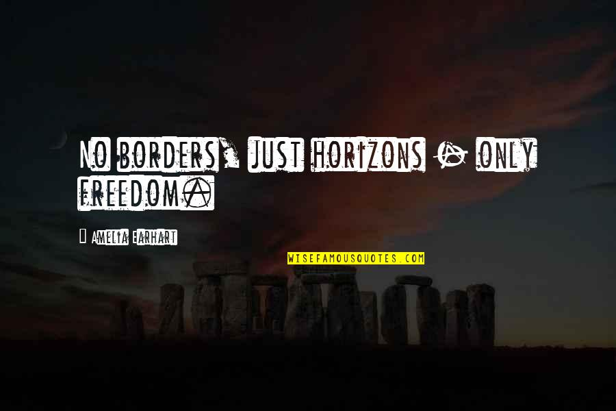 No Borders Quotes By Amelia Earhart: No borders, just horizons - only freedom.