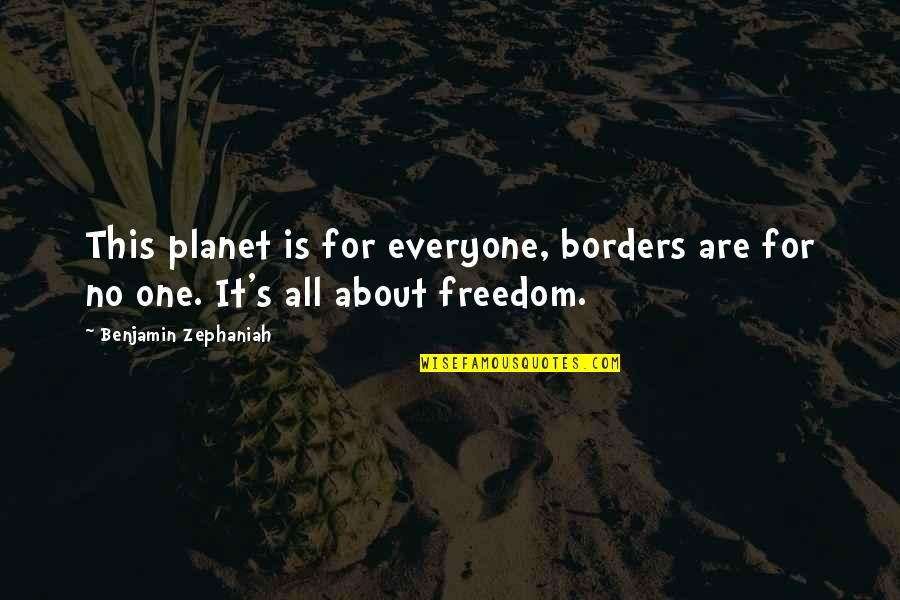 No Borders Quotes By Benjamin Zephaniah: This planet is for everyone, borders are for