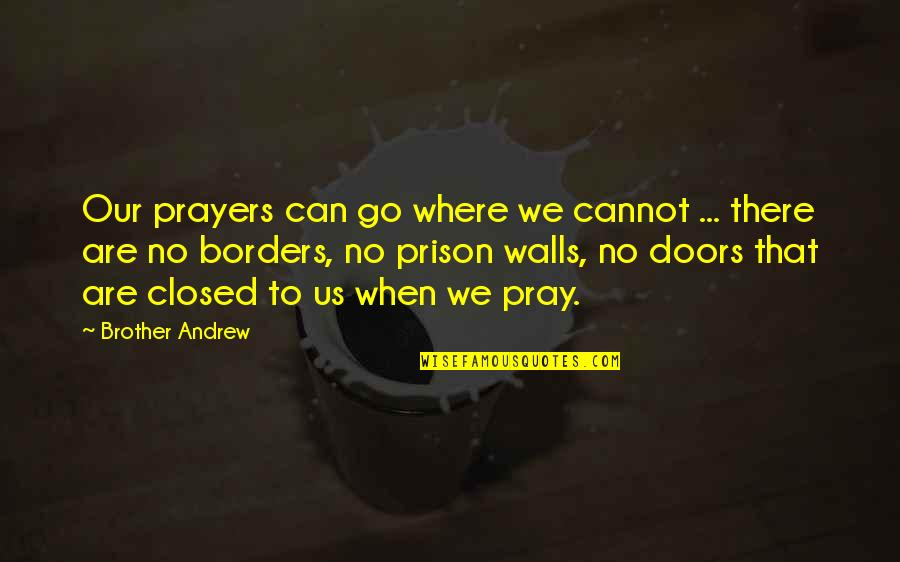 No Borders Quotes By Brother Andrew: Our prayers can go where we cannot ...