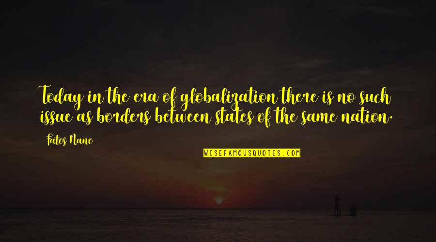 No Borders Quotes By Fatos Nano: Today in the era of globalization there is