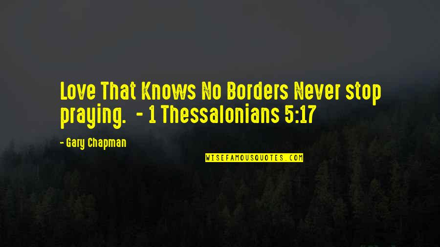 No Borders Quotes By Gary Chapman: Love That Knows No Borders Never stop praying.
