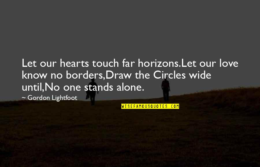 No Borders Quotes By Gordon Lightfoot: Let our hearts touch far horizons.Let our love