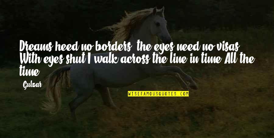 No Borders Quotes By Gulzar: Dreams heed no borders, the eyes need no