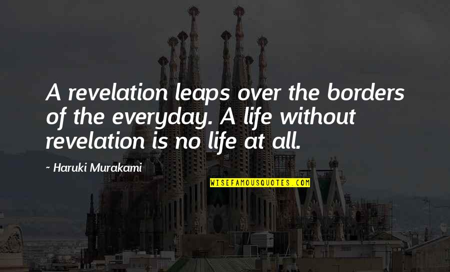 No Borders Quotes By Haruki Murakami: A revelation leaps over the borders of the