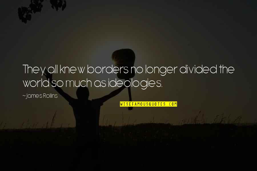 No Borders Quotes By James Rollins: They all knew borders no longer divided the