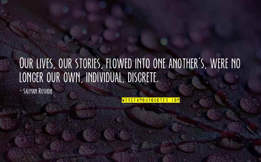 No Borders Quotes By Salman Rushdie: Our lives, our stories, flowed into one another's,