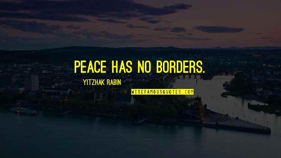No Borders Quotes By Yitzhak Rabin: Peace has no borders.