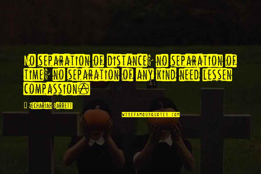 No Borders Quotes By Zechariah Barrett: No separation of distance; no separation of time;