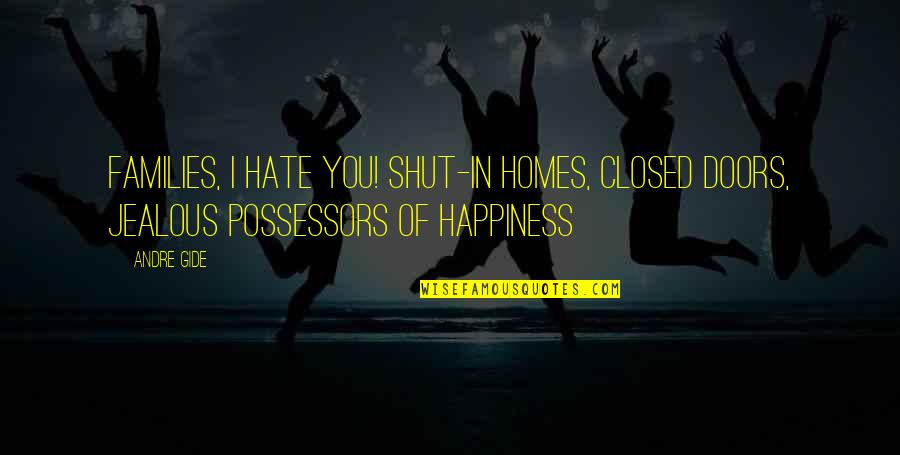 No Boyfriend Allowed Quotes By Andre Gide: Families, I hate you! Shut-in homes, closed doors,