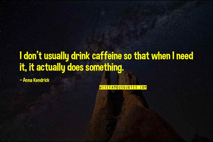 No Caffeine Quotes By Anna Kendrick: I don't usually drink caffeine so that when
