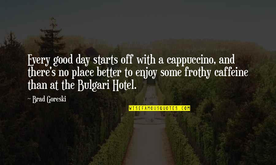 No Caffeine Quotes By Brad Goreski: Every good day starts off with a cappuccino,