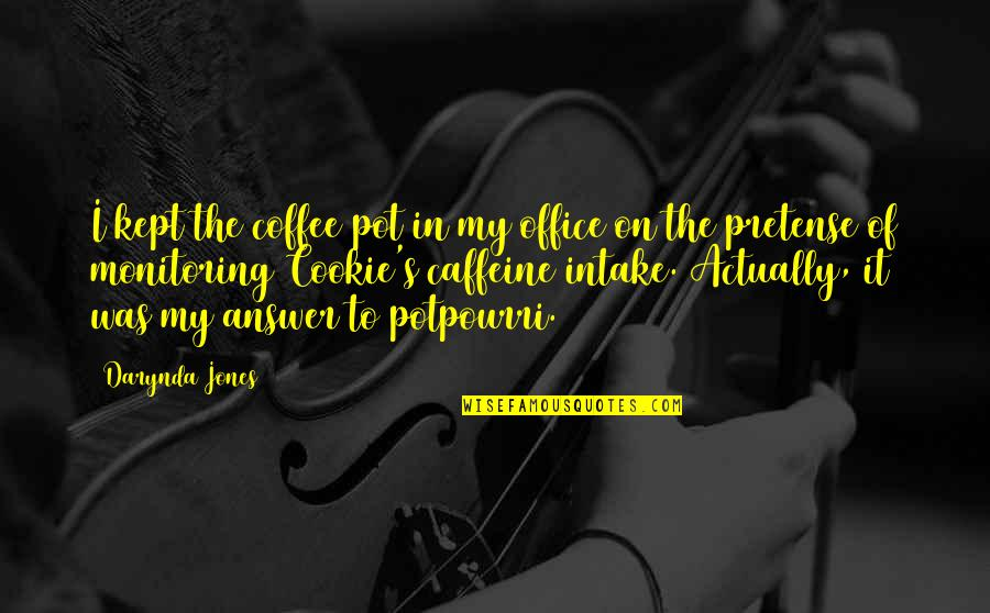 No Caffeine Quotes By Darynda Jones: I kept the coffee pot in my office