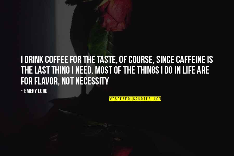 No Caffeine Quotes By Emery Lord: I drink coffee for the taste, of course,