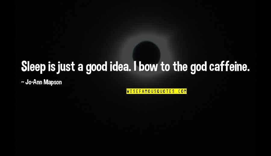 No Caffeine Quotes By Jo-Ann Mapson: Sleep is just a good idea. I bow