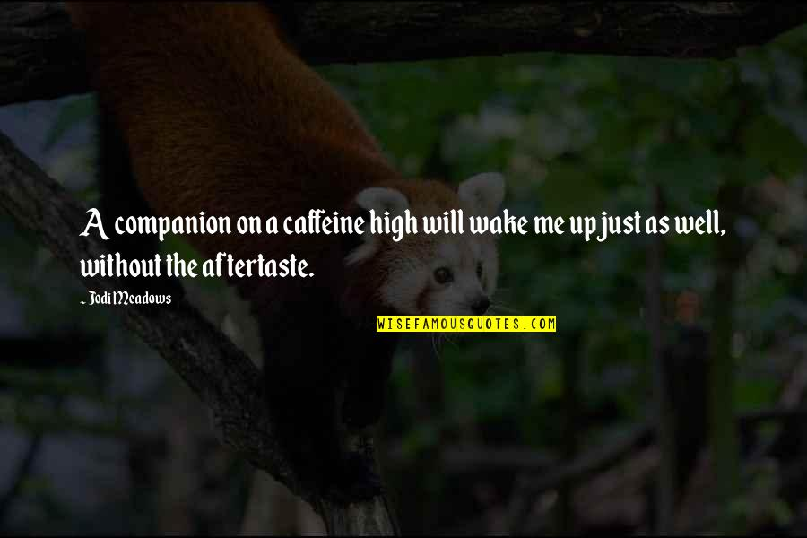 No Caffeine Quotes By Jodi Meadows: A companion on a caffeine high will wake