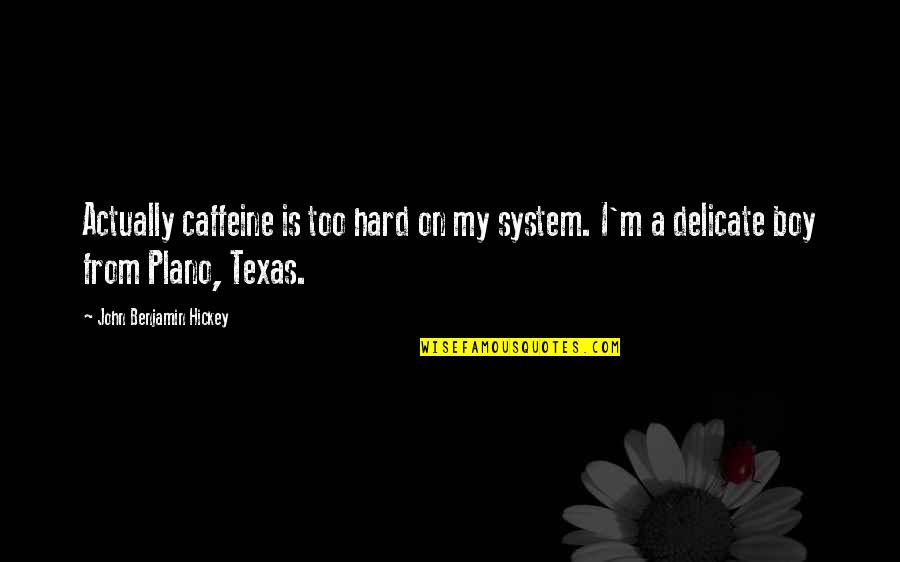 No Caffeine Quotes By John Benjamin Hickey: Actually caffeine is too hard on my system.