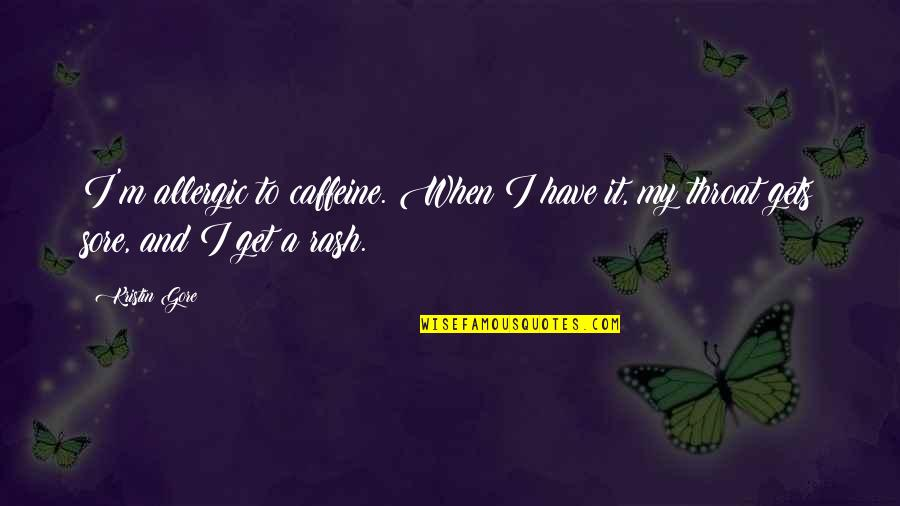 No Caffeine Quotes By Kristin Gore: I'm allergic to caffeine. When I have it,