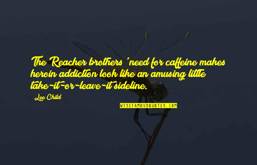 No Caffeine Quotes By Lee Child: The Reacher brothers' need for caffeine makes heroin
