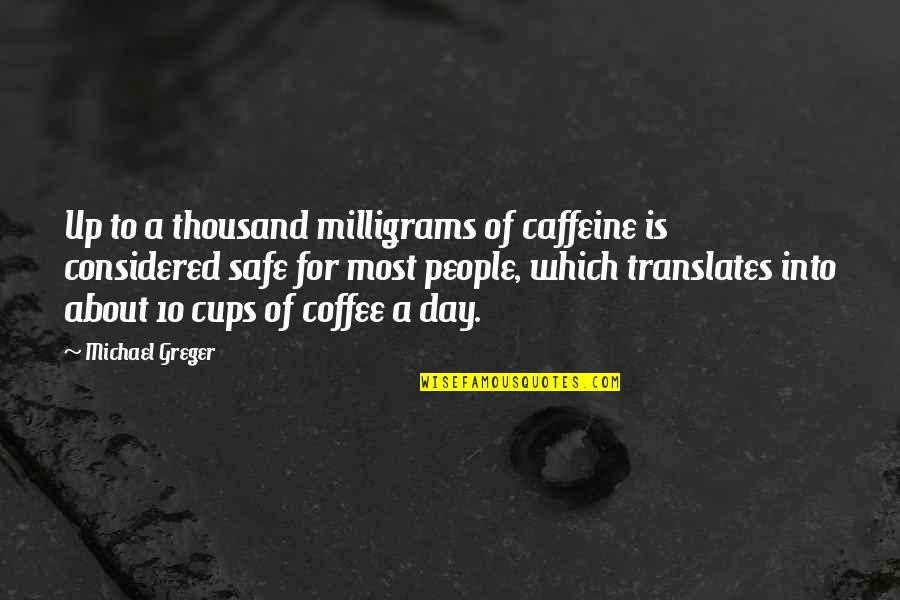 No Caffeine Quotes By Michael Greger: Up to a thousand milligrams of caffeine is