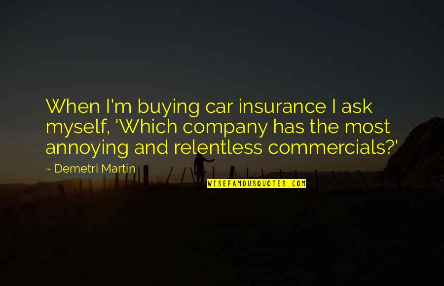 No Car Insurance Quotes By Demetri Martin: When I'm buying car insurance I ask myself,