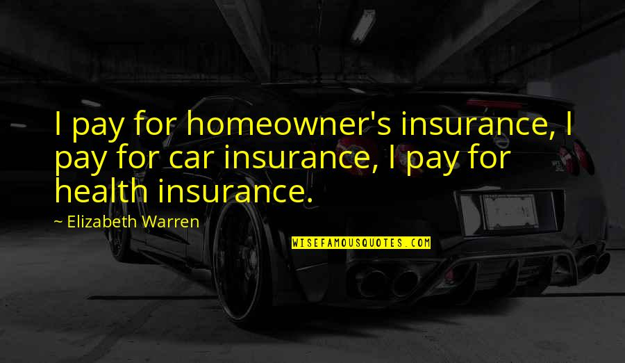 No Car Insurance Quotes By Elizabeth Warren: I pay for homeowner's insurance, I pay for
