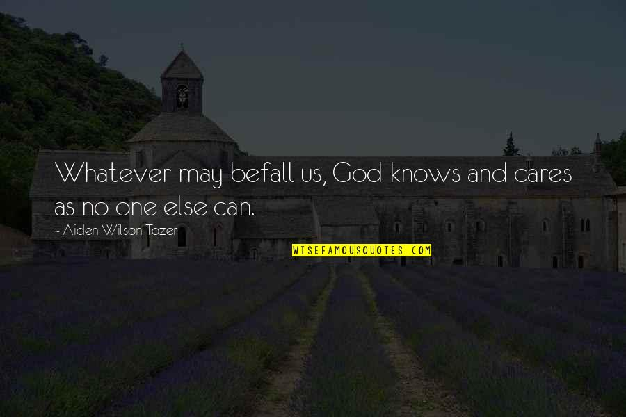 No Cares Quotes By Aiden Wilson Tozer: Whatever may befall us, God knows and cares
