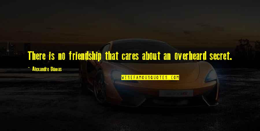 No Cares Quotes By Alexandre Dumas: There is no friendship that cares about an