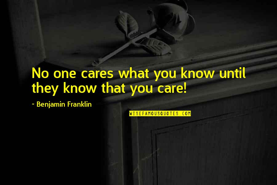 No Cares Quotes By Benjamin Franklin: No one cares what you know until they