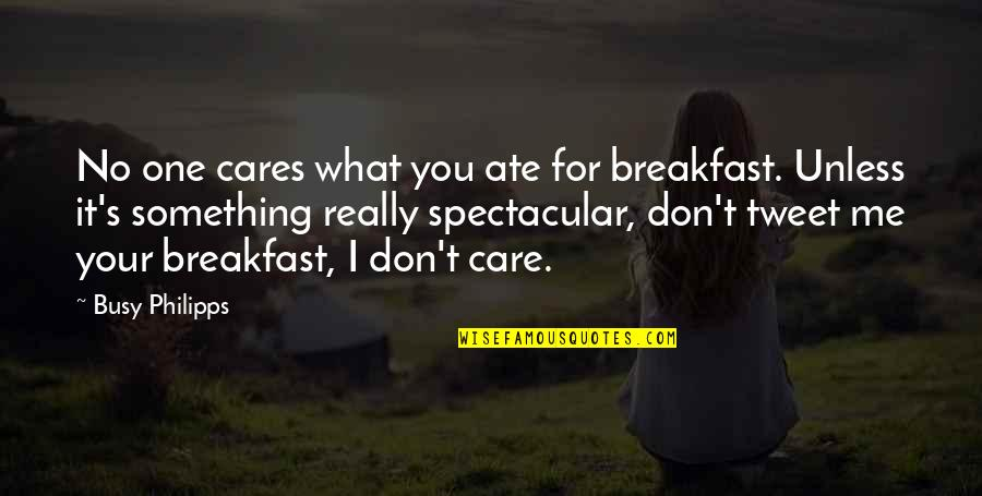 No Cares Quotes By Busy Philipps: No one cares what you ate for breakfast.