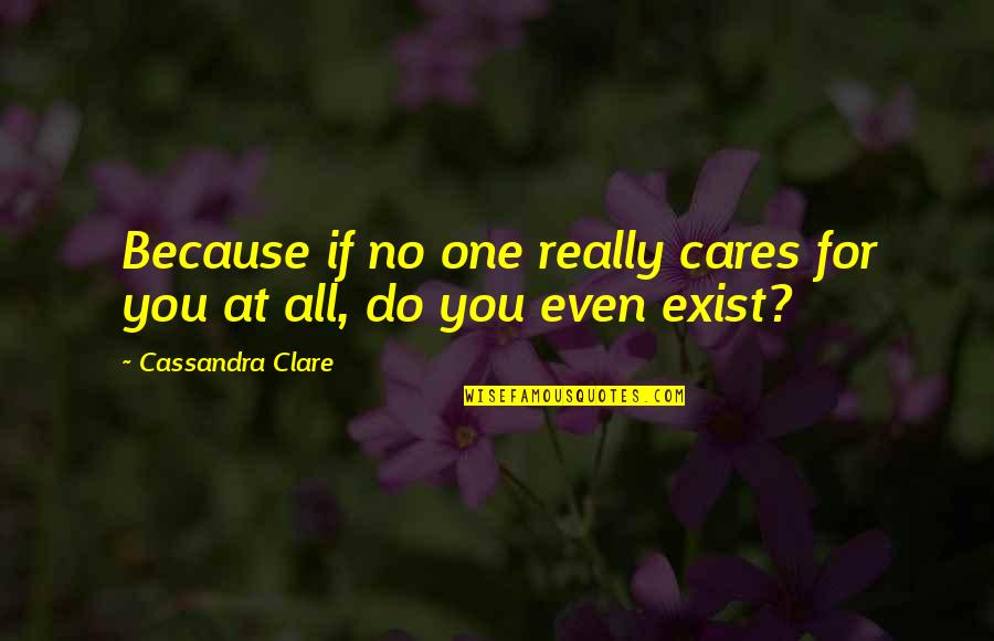 No Cares Quotes By Cassandra Clare: Because if no one really cares for you