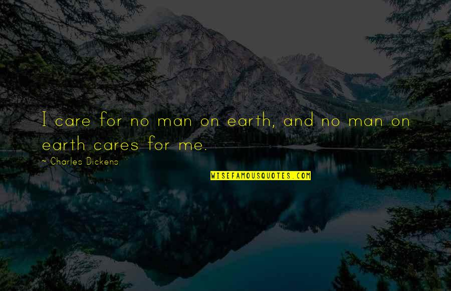 No Cares Quotes By Charles Dickens: I care for no man on earth, and