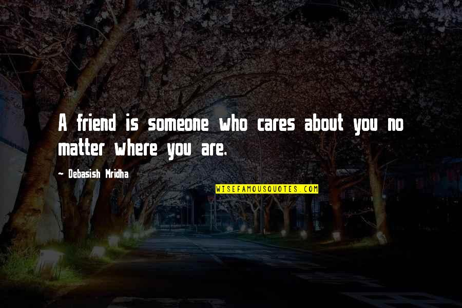 No Cares Quotes By Debasish Mridha: A friend is someone who cares about you
