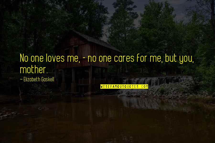 No Cares Quotes By Elizabeth Gaskell: No one loves me, - no one cares